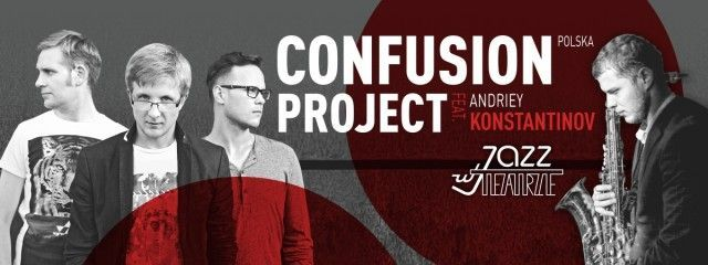 Jazz w Teatrze: Confusion Project feat. A. Konstantinov,